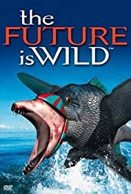 The Future Is Wild (2003)