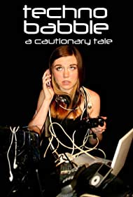 Techno Babble: A Cautionary Tale (2013)