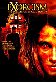 Exorcism: The Possession of Gail Bowers (2006) Poster - Movie Forum, Cast, Reviews