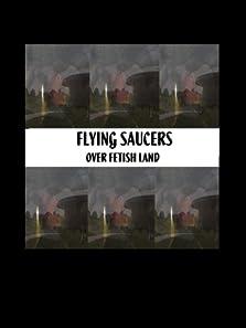 Flying Saucers Over Fetishland (2013)