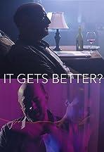 It Gets Better?