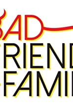 Bad Friends & Family