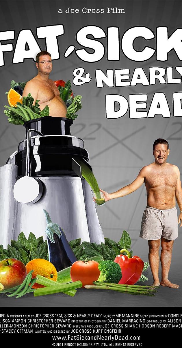 Fat, Sick & Nearly Dead (2010) - IMDb