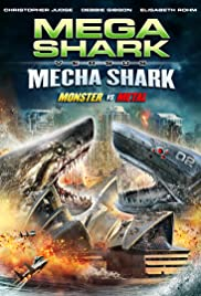 Mega Shark vs. Mecha Shark (2014) Poster - Movie Forum, Cast, Reviews