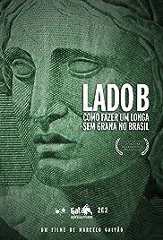 Lado B: Como Fazer um Longa Sem Grana no Brasil Poster