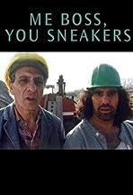 Me Boss, You Sneakers!