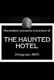 The Haunted Hotel (1907) Poster - Movie Forum, Cast, Reviews