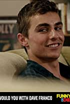 Would You with Dave Franco