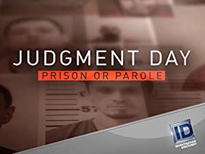 Judgment Day: Prison or Parole?