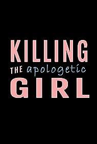 Killing the Apologetic Girl (2015)