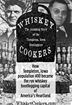 Whiskey Cookers: The Amazing Story of the Bootleggers of Templeton, Iowa