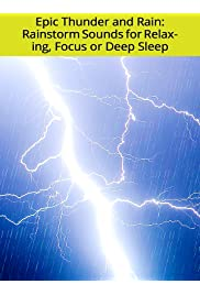 Epic Thunder and Rain: Rainstorm Sounds for Relaxing, Focus or Deep Sleep