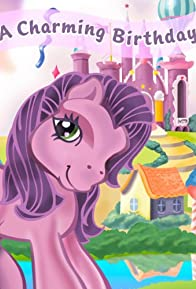 Primary photo for My Little Pony: A Charming Birthday