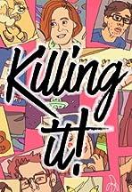 Killing It!
