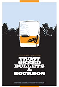 Primary photo for Trust, Greed, Bullets & Bourbon