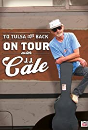 To Tulsa and Back: On Tour with J.J. Cale (2005) Poster - Movie Forum, Cast, Reviews