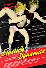 Primary photo for Lipstick & Dynamite, Piss & Vinegar: The First Ladies of Wrestling