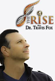 The Rise with Dr. Travis Fox (2013)