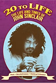 Primary photo for Twenty to Life: The Life & Times of John Sinclair