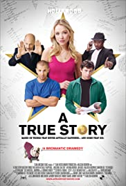 A True Story (2013) A True Story. Based on Things That Never Actually Happened. ...And Some That Did. 720p