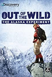 Out of the Wild: The Alaska Experiment Poster - TV Show Forum, Cast, Reviews