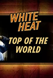 White Heat: Top of the World Poster