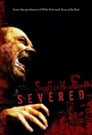 Severed (2005) Poster - Movie Forum, Cast, Reviews