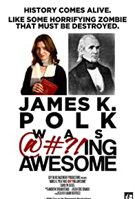 Primary photo for James K. Polk Was @#?!ing Awesome