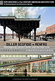 Diller Scofidio   Renfro: Reimagining Lincoln Center and the High Line (2012) 1080p