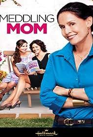 Meddling Mom (2013) Poster - Movie Forum, Cast, Reviews