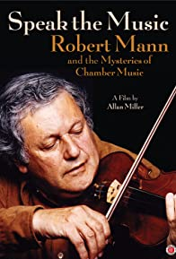 Primary photo for Speak the Music: Robert Mann and the Mysteries of Chamber Music