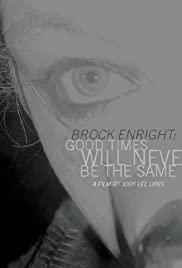 Brock Enright: Good Times Will Never Be the Same Poster