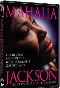 Primary photo for Mahalia Jackson: The Power and the Glory