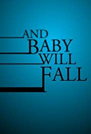 And Baby Will Fall(2011) Poster - Movie Forum, Cast, Reviews