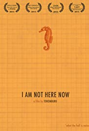 I Am Not Here Now Poster