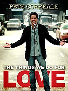 Unlimited free full movie downloads Pete Correale: The Things We Do for Love by [FullHD]