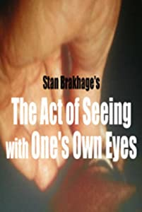 The Act of Seeing with One's Own Eyes Stan Brakhage
