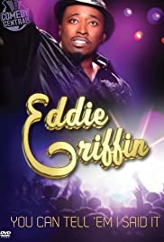 Eddie Griffin: You Can Tell 'Em I Said It! (2011) Poster - TV Show Forum, Cast, Reviews