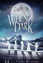 When It Is Dark