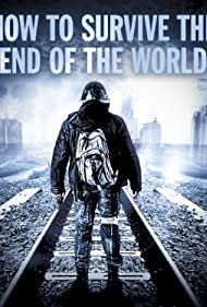 How to Survive the End of the World (2013)