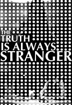 ...The Truth Is Always Stranger