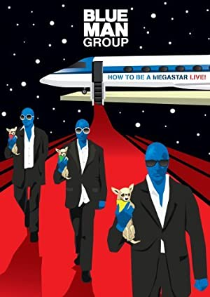 Blue Man Group: How to Be a Megastar (2008) • FUNXD.site