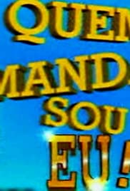 Quem Manda Sou Eu Poster - TV Show Forum, Cast, Reviews