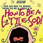 How to Be a Little Sod (1995)