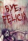 Bye Felicia: Wrath of the Girl Next Door