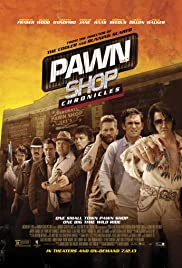 Pawn Shop Chronicles (2013) Poster - Movie Forum, Cast, Reviews