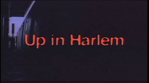 UP IN HARLEM, is a bettersweet story of a working class family struggling to come of age in the inner city.