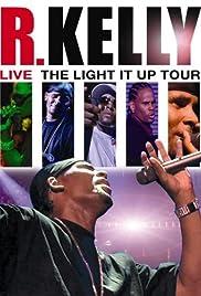 R  Kelly Live: The Light It Up Tour (Video 2007) - IMDb