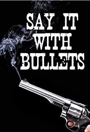 Say It with Bullets Poster