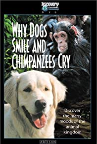 Primary photo for Why Dogs Smile & Chimpanzees Cry